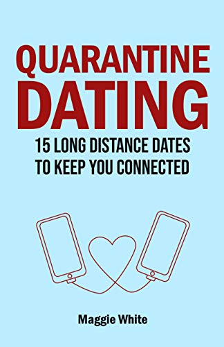Quarantine Dating: 15 Long Distance Dates to Keep you Connected (English Edition)