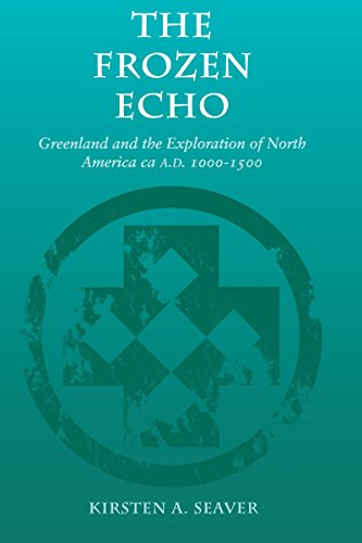 The Frozen Echo: Greenland and the Exploration of North American, ca. A.D. 1000-1500