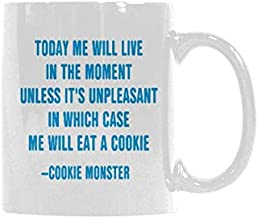 WECE Fancy 11 OZ Ceramic Tea Cup Today me will live in the moment unless it's unpleasant in which case me will eat a cookie - cookie monster Mug Coffee Mug Milk Beer Cup Funny Gift