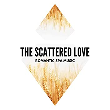 The Scattered Love - Romantic Spa Music