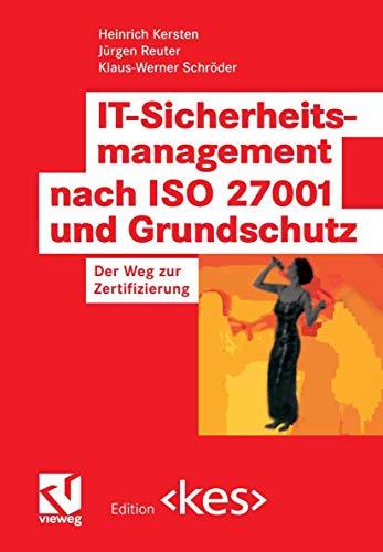IT-Sicherheitsmanagement nach ISO 27001 und Grundschutz: Der Weg zur Zertifizierung (Edition <kes>)