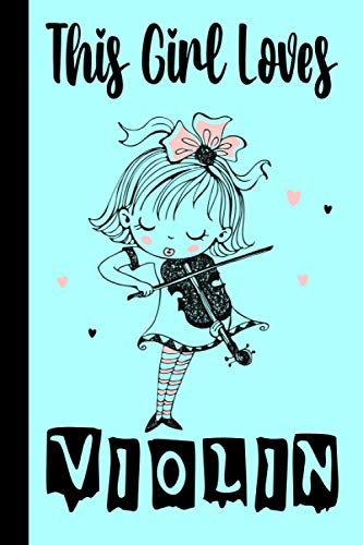 THIS GIRL LOVES VIOLIN: Beautiful Gifts for Girls, Women, Students and Teachers - Blank Lined Notebook to Write In for Notes, To Do Lists, Notepad, Journal
