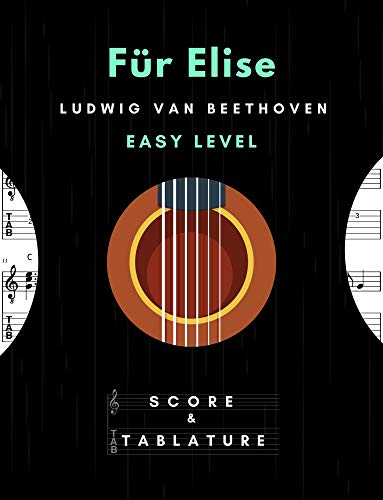 Für Elise – Solo Guitar Easy Level -Traditional Song In Standard Notation and Tablature for Beginners: TABS and Scores with short TAB description and Chord Chart, Ukulele Strum, Circle of Fifths