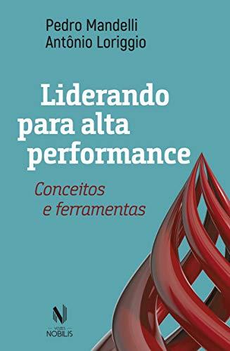 Liderando para alta performance: Conceitos e ferramentas