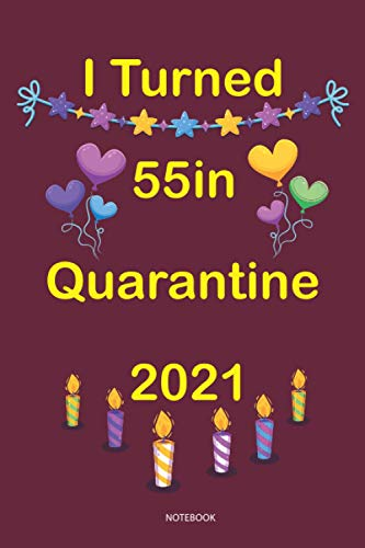 I Turned 55 in Quarantine 2021 notebook: 55th birthday gift, Awesome Birthday Gift for Writing Diaries and Journals, Special idea for anniversary ... Paper Notebook / Journal (6 X 9 - 120 Pages)