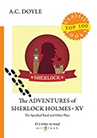 The Adventures of Sherlock Holmes XV. The Speckled Band and Other Plays (Top 100 Classic Books)