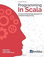 Programming In Scala: A Practical Step by Step Approach for Functional programming Front Cover