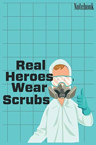 Real heroes wear scrubs: Best 100 Blank Page Medical Notebook journal for Doctor, Nurse, Sister and Kids