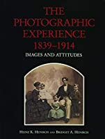 The Photographic Experience 1839-1914: Images and Attitudes