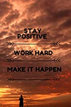 Stay Positive Work Hard Make It Happen: Motivational Notebook, Journal, Diary (110 Pages, Blank, 6 x 9)