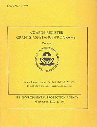 Awards Register Grants Assistance Programs: Volume I - Listing Awards During the 2nd Half of FY 1975 Except State and Local Assistance Awards (English Edition)