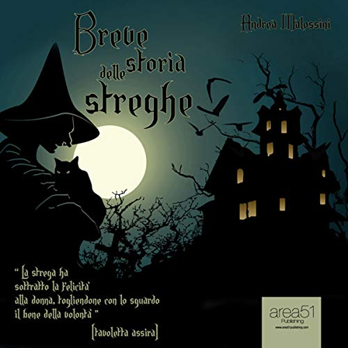 Breve storia delle streghe [A Brief History of the Witches]                   By:                                                                                                                                 Andrea Malossini                               Narrated by:                                                                                                                                 Alice De Toma                      Length: 2 hrs     2 ratings     Overall 2.5