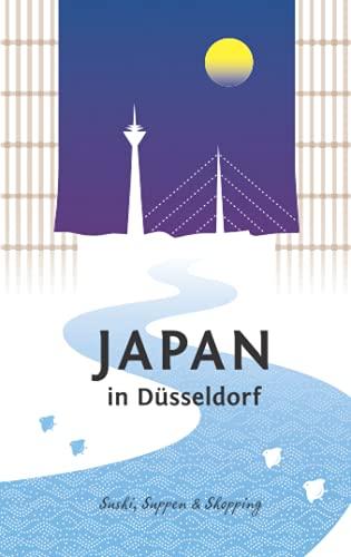Japan in Düsseldorf: Sushi, Suppen und Shopping