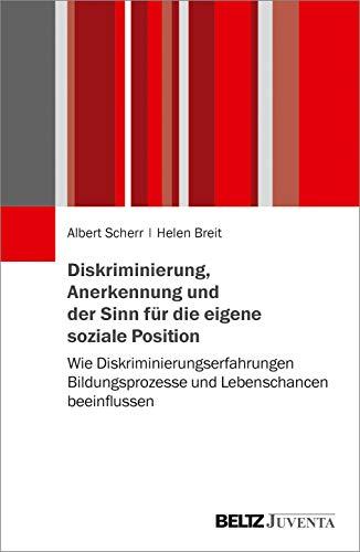 Diskriminierung, Anerkennung und der Sinn für die eigene soziale Position: Wie Diskriminierungserfahrungen Bildungsprozesse und Lebenschancen beeinflussen