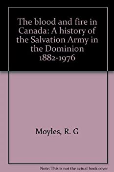 Hardcover The blood and fire in Canada: A history of the Salvation Army in the Dominion, 1882-1976 Book