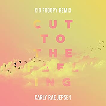 Cut To The Feeling (Kid Froopy Remix)