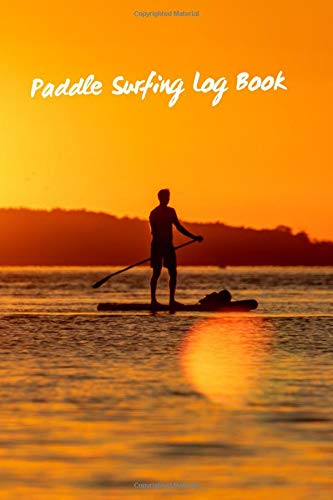 PADDLE SURFING LOG BOOK: SURFER JOURNAL FOR PRACTICE & TRAINING | GIFTS FOR SUP LOVERS.