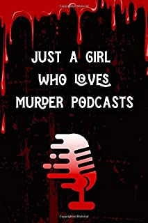 Just A Girl Who Loves Murder Podcasts: The Essential Journal for Murderino Fan of Crime, Murder and Serial Killer Cases. P...