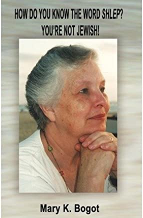 [(How Do You Know the Word Shlep? Youre Not Jewish! * * )] [Author: Mary K Bogot] [Dec-2011]