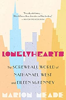 Lonelyhearts: The Screwball World of Nathanael West and Eileen McKenney by [Marion Meade]