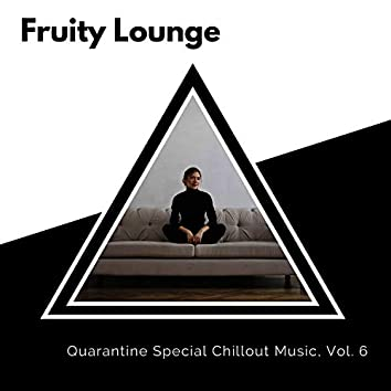 Fruity Lounge - Quarantine Special Chillout Music, Vol. 6