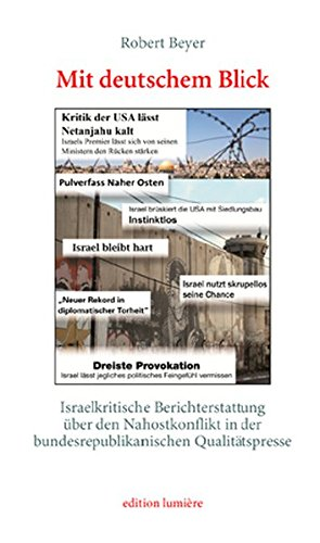 Mit deutschem Blick. Israelkritische Berichterstattung über den Nahostkonflikt in der bundesrepublikanischen Qualitätspresse: Eine Inhaltsanalyse mit ... (Presse und Geschichte - Neue Beiträge)
