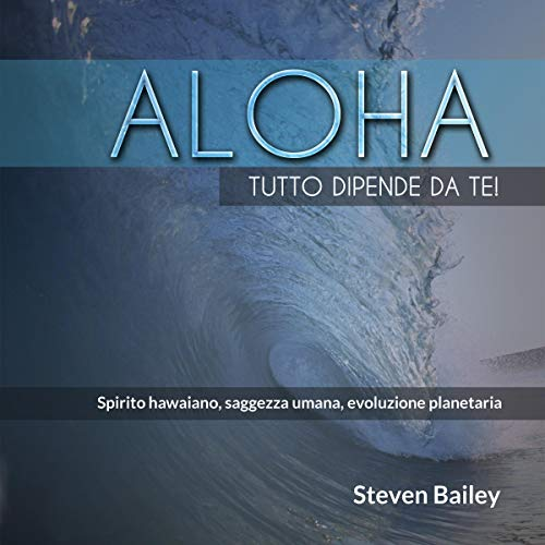 Aloha. Tutto dipende da te!     Spirito hawaiano, saggezza umana, evoluzione planetaria              By:                                                                                                                                 Steven Bailey                               Narrated by:                                                                                                                                 Valentina Palmieri                      Length: 1 hr and 57 mins     Not rated yet     Overall 0.0