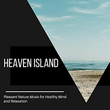 Heaven Island - Pleasant Nature Music for Healthy Mind and Relaxation