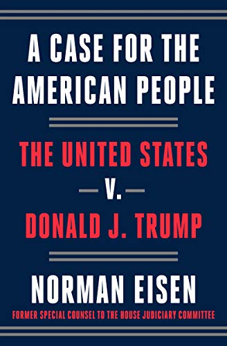 Compare Textbook Prices for A Case for the American People: The United States v. Donald J. Trump  ISBN 9780593238431 by Eisen, Norman