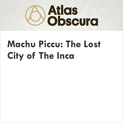 Machu Picchu: The Lost City of The Inca  audiobook cover art