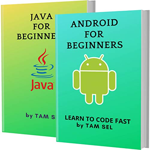 Android And Java For Beginners: 2 Books In 1 – Learn Coding Fast! ANDROID And JAVA Crash Course, A QuickStart Guide Front Cover