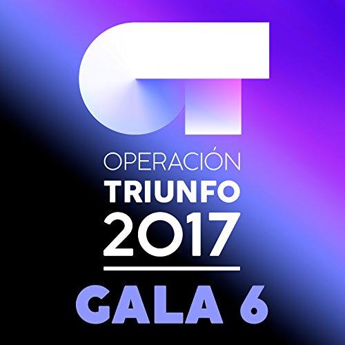 OT Gala 6 (Operación Triunfo 2017)