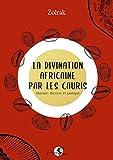 La Divination Africaine par les Cauris - Histoire, Theorie et Pratique