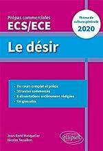 Le désir - Thème de culture générale - Prépas commerciales ECS / ECE 2020 de Nicolas Tenaillon
