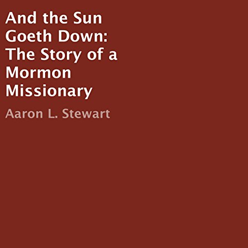 And the Sun Goeth Down: The Story of a Mormon Missionary audiobook cover art