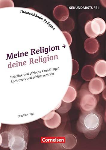 Themenbände Religion und Ethik - Religiöse und ethische Grundfragen kontrovers und schülerzentriert - Klasse 5-10: Meine Religion + deine Religion - Kopiervorlagen