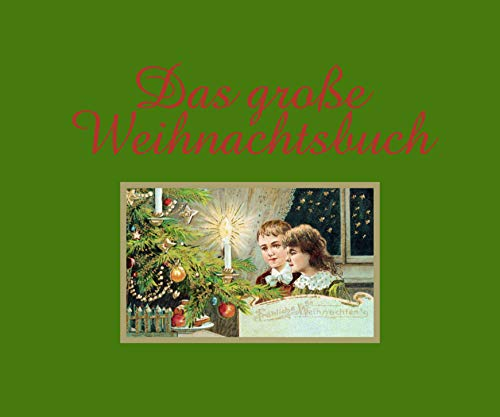 Das große Weihnachtsbuch: Geschichten, Bilder, Lieder und Rezepte aus über 100 Jahren: Geschichten, Bilder, Lieder und Rezepte aus ber 100 Jahren