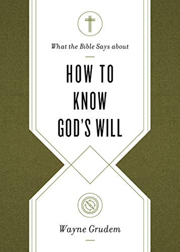 "What the Bible Says about How to Know God's Will: ""Factors to Consider in Making Ethical Decisions"" by [Wayne Grudem]"