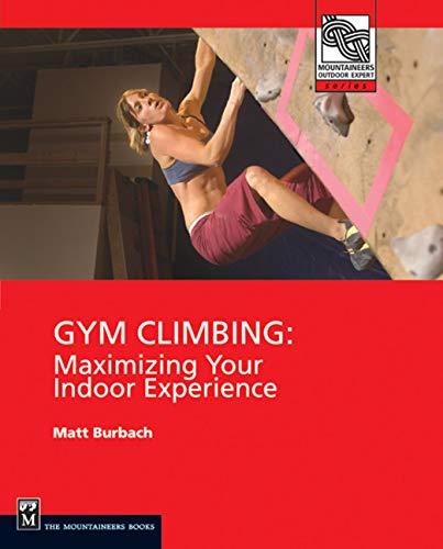 Gym Climbing: Maximizing Your Indoor Experience...