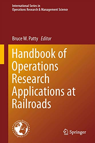 Handbook of Operations Research Applications at Railroads (International Series in Operations Research & Management Science (222))