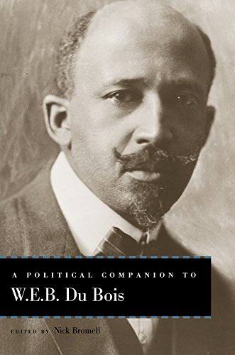 A Political Companion to W. E. B. Du Bois (Political Companions to Great American Authors) by [Nick Bromell, Charles Mills, Lewis R. Gordon, Anthony Reed, James E. III Ford, Melvin L. Rogers, Robert W. Williams, Alexander Livingston, Arash Davari, David Haekwon Kim, Vijay Phulwani]