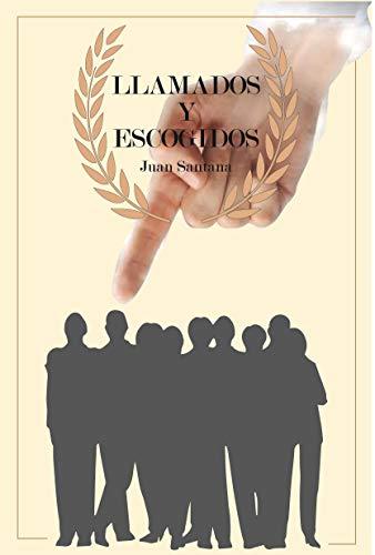 LLAMADOS Y ESCOGIDOS: JUAN SANTANA