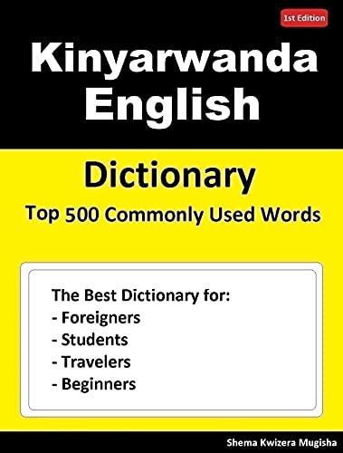 Kinyarwanda English Dictionary Top 500 Commonly Used Words: Dictionary for Foreigners, Students, Travelers and Beginners (English Edition)