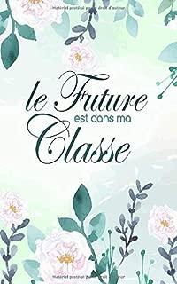 Le Future est dans ma Classe: Un carnet de notes ligné Fun pour Enseignante couverture à motif Floral (French Edition)
