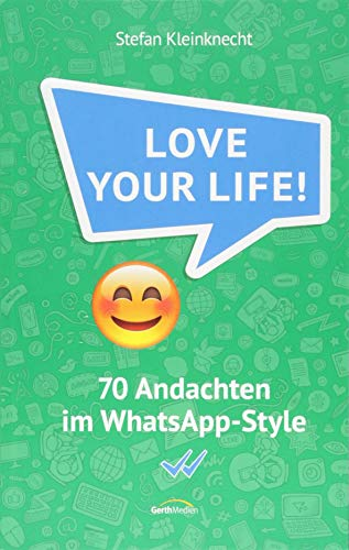 Love your life!: 70 Andachten im WhatsApp-Style