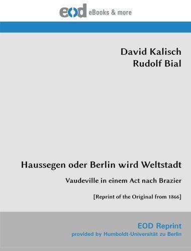Haussegen oder Berlin wird Weltstadt: Vaudeville in einem Act nach Brazier [Reprint of the Original from 1866]