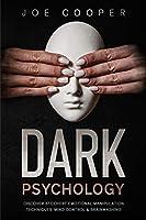 Dark psychology: Discover 37 Covert Emotional Manipulation Techniques, Mind Control & Brainwashing.