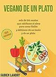 Vegano de un plato: más de 150 recetas que satisfacen el alma para cenas fáciles y deliciosas de un tazón y de un plato