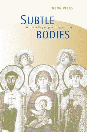Peers, G: Subtle Bodies - Representing Angels in Byzantium (Transformation of the Classical Heritage, Band 32)