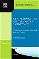 New Perspectives on Deep-water Sandstones: Origin, Recognition, Initiation, and Reservoir Quality (Volume 9) (Handbook of Petroleum Exploration and Production (Volume 9))
